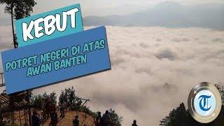 KEBUT - Deretan Potret Negeri di Atas Awan Banten yang Viral di Medsos