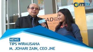 Tips Wirausaha M Johari Zain CEO JNE