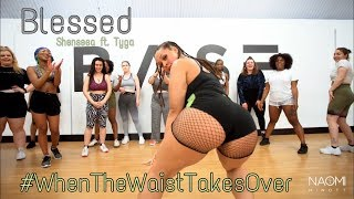 #WhenTheWaistTakesOver | Blessed   Shenseea Ft. Tyga | NAOMI MINOTT