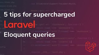 5 tips for supercharged Laravel Eloquent queries