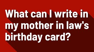What can I write in my mother in law's birthday card?