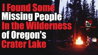 """I Found Some Missing People in the Wilderness of Oregons Crater Lake"" Original Creepy Story"