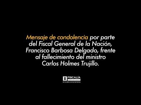 Mensaje de condolencia por parte del Fiscal General de la Nación, Francisco Barbosa Delgado, frente al fallecimiento del ministro Carlos Holmes Trujillo.