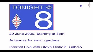 RSGB Tonight @ 8 - Antennas For Small Gardens With Steve Nichols, G0KYA