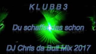 KLUBBB3 - Du schaffst das schon (DJ Chris da Bull Mix 2017)