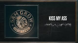 Sam Grow Kiss My Ass