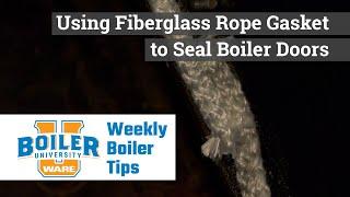 Using Fiberglass Rope Gasket to Seal Boiler Doors - Weekly Boiler Tips