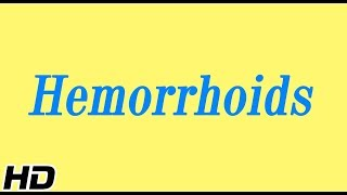 Hemorrhoids or Piles, Causes,Signs and symptoms, Diagnosis and Treatment