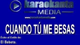Karaokanta -  El Bebeto - Cuando tú me besas