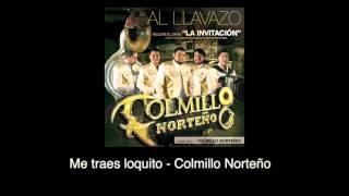 Me traes loquito (Audio) - Colmillo Norteño (Video)