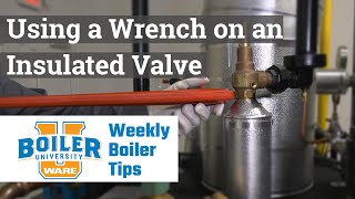 Using a Wrench on an Insulated Valve - Weekly Boiler Tips