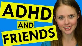 ADHD and Friendships: How to Play the Social Game!