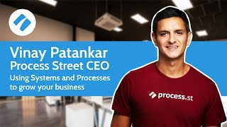 Vinay Patankar - Process Street CEO - Using Systems and Processes to grow your business