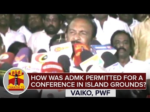 How-was-ADMK-given-permision-to-conduct-Conference-in-Island-Grounds--Vaiko