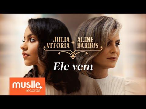 Julia Vitoria e Aline Barros - Ele Vem (Ao Vivo)