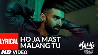 LYRICAL: Ho Ja Mast Malang Tu   MALANG   Aditya Roy Kapur, Disha Patani, Anil Kapoor, Kunal Kemmu
