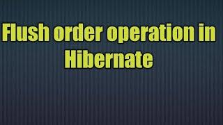 Flush Operation Order In Hibernate