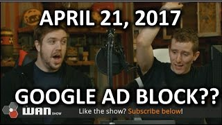 Is Google REALLY Building an Ad Blocker?? - WAN Show April 21, 2017