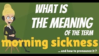 What is MORNING SICKNESS? What does MORNING SICKNESS mean? MORNING SICKNESS meaning