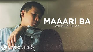 Maaari Ba   Wilbert Ross (Lyrics)