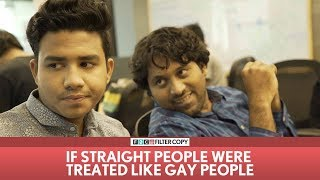FilterCopy | If Straight People Were Treated Like Gay People | Ft. Aisha, Banerjee and Surbhi Bagga