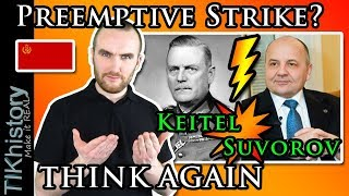 """Why You NEED to Think Critically   Suvorov and Keitel's """"Preemptive Strike"""" 1941 Idea"""