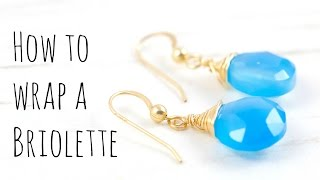 How To Wire Wrap Briolettes: Jewelry Making Tutorial