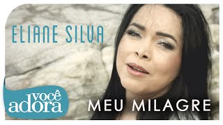 Eliane Silva - Meu Milagre (Clipe Oficial)