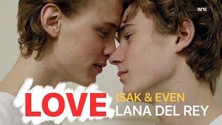 Isak & Even | Love - Lana Del Rey