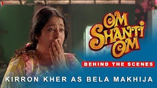 Om Shanti Om | Behind The Scenes | Kirron Kher as Bela Makhija | Kirron Kher |  A film by Farah Khan