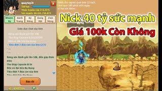 Tình Trạng Nick 40 Tỷ Sm Giá 100k ... Đã Mất Chưa ? || Ngọc Rồng Online