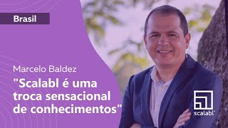 Marcelo Baldez: Scalabl Is a Sensational Exchange of Knowledge | Brazil