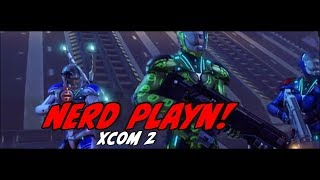 NERD PLAYN! XCOM 2 8/8/17 From Ed Johnson Presents NERD