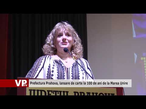 Prefectura Prahova, lansare de carte la 100 de ani de la Marea Unire