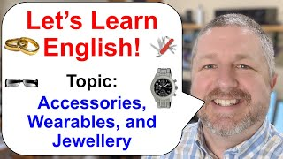 Let's Learn English! Topic: Accessories, Wearables, and Jewellery