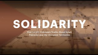 Solidarity: Five Largely Unknown Truths about Israel, Palestine and the Occupied Territories