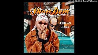 Bobby Jazx Ft Zlatan   Show Dem (Official Audio)