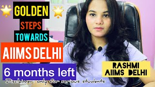 GOLDEN steps toward AIIMS Delhi, 6 months left, let's crack NEET 2021,strategy by RASHMI AIIMS DELHI