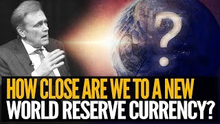 How Close Are We To A New Reserve Currency? Mike Maloney