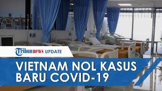 POPULER: Kabar Baik! Vietnam Umumkan Nol Kasus Baru Covid-19, Ahli Ungkap Upaya Pemerintah di Sana