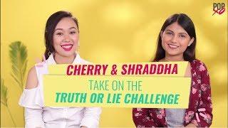 Cherry & Shraddha Take On The Truth Or Lie Challenge - POPxo
