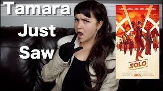 Solo: A Star Wars Story - Tamara Just Saw