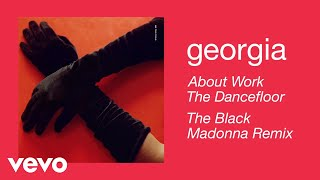 Georgia   About Work The Dancefloor (The Black Madonna Remix) (Official Audio)