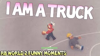 I AM A TRUCK [RB WORLD 2 FUNNY MOMENTS]