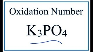 How to find the Oxidation Number for P in K3PO4