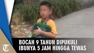 Bocah 9 Tahun Dipukul Ibunya Selama 5 Jam hingga Tewas, Sang Anak: Aku Tidak Ingin Melihatmu Mama