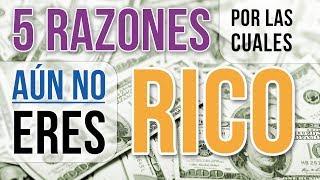 Video: 5 Razones Por Las Cuales Aún No Eres Rico