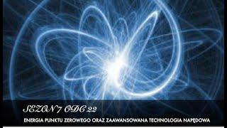 Sezon 7 Odcinek 22 – Energia punktu zerowego oraz zaawansowana technologia napędowa