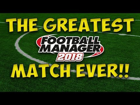 The Greatest Football Manager Match EVER! - FM18 Highlights