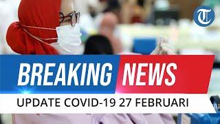 BREAKING NEWS: Update Covid-19 di Indonesia Sabtu 27 Februari 2021, Tercatat 6.208 Kasus Baru